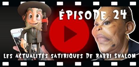Episode 24 actualités satyriques de rabbi shalom